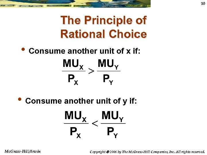 10 The Principle of Rational Choice • Consume another unit of x if: •