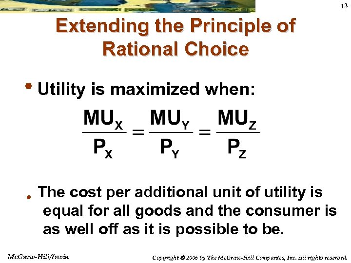13 Extending the Principle of Rational Choice • Utility is maximized when: • The