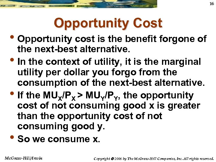 16 Opportunity Cost • Opportunity cost is the benefit forgone of • • •