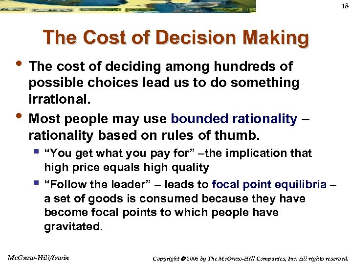 18 The Cost of Decision Making • The cost of deciding among hundreds of