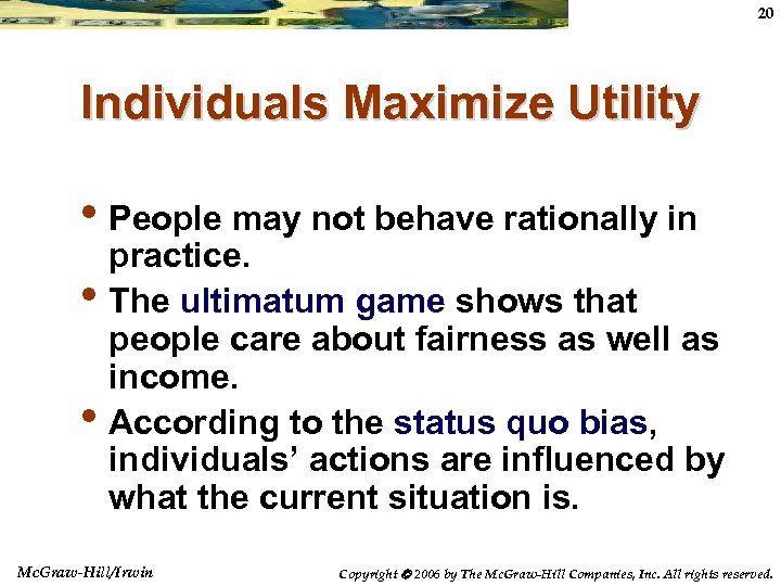 20 Individuals Maximize Utility • People may not behave rationally in • • practice.