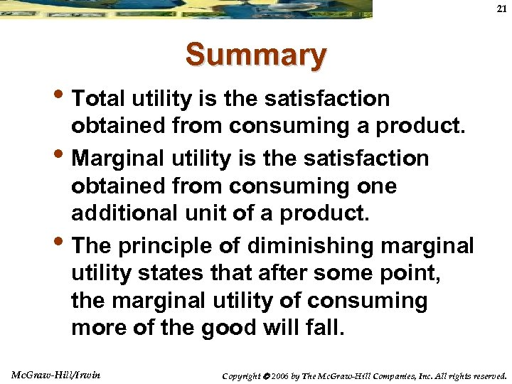 21 Summary • Total utility is the satisfaction • • obtained from consuming a