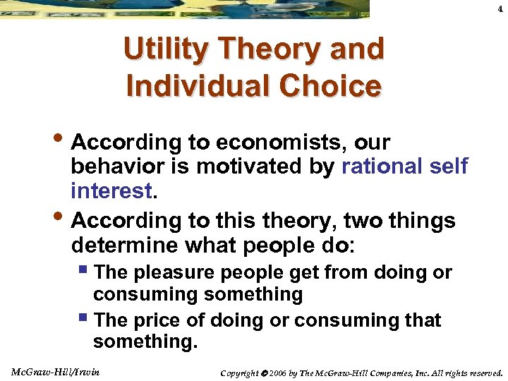 4 Utility Theory and Individual Choice • According to economists, our • behavior is