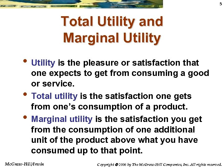 5 Total Utility and Marginal Utility • Utility is the pleasure or satisfaction that