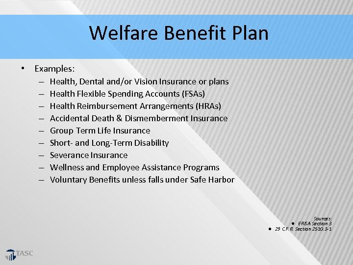 Welfare Benefit Plan • Examples: – Health, Dental and/or Vision Insurance or plans
