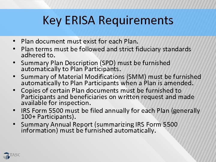 Key ERISA Requirements • Plan document must exist for each Plan. • Plan terms