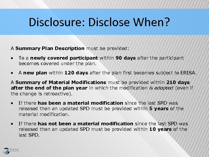 Disclosure: Disclose When? A Summary Plan Description must be provided: • To a newly