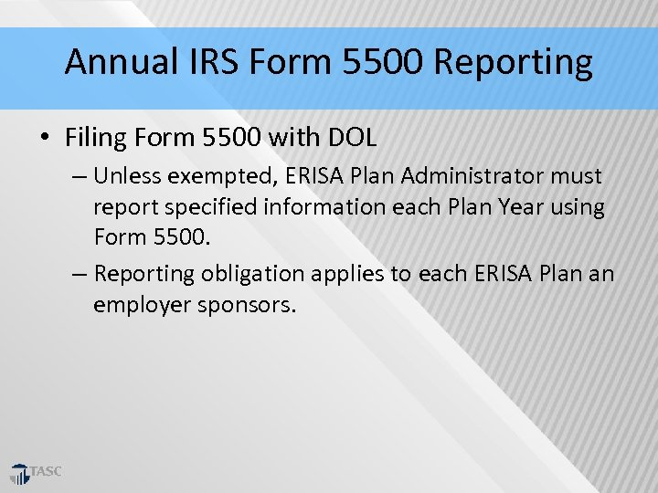 Annual IRS Form 5500 Reporting • Filing Form 5500 with DOL – Unless exempted,