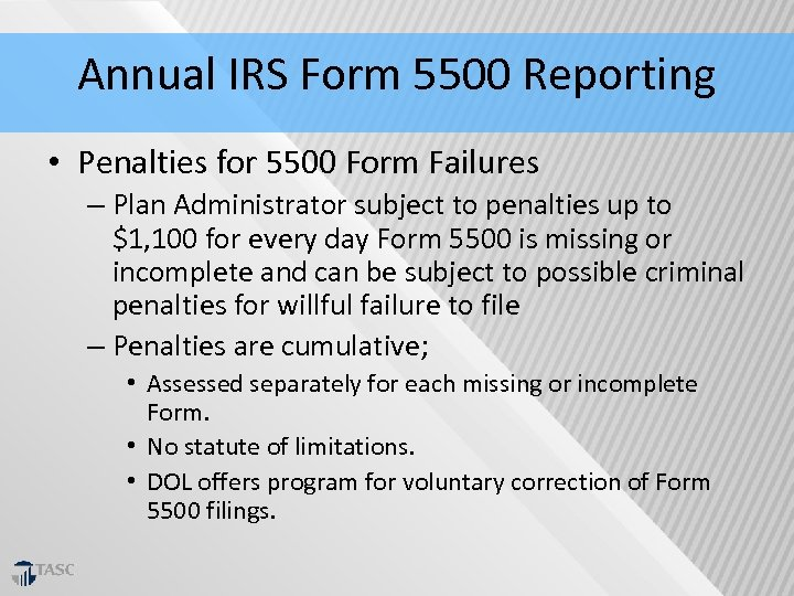 Annual IRS Form 5500 Reporting • Penalties for 5500 Form Failures – Plan Administrator
