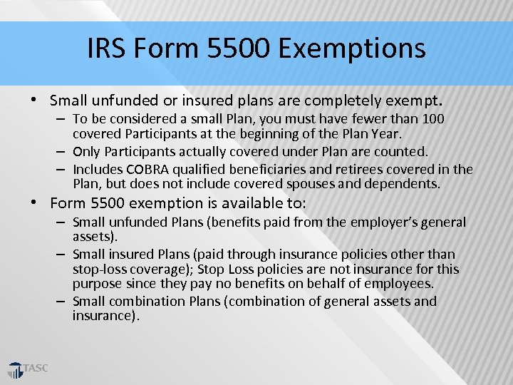 IRS Form 5500 Exemptions • Small unfunded or insured plans are completely exempt. –