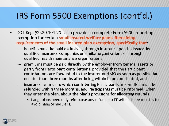 IRS Form 5500 Exemptions (cont'd. ) • DOL Reg. § 2520. 104‐ 20 also