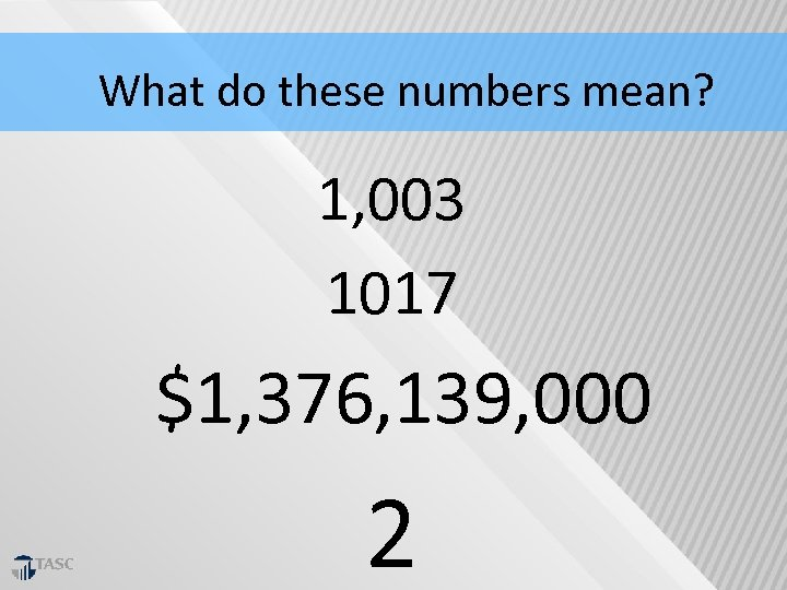 What do these numbers mean? 1, 003 1017 $1, 376, 139, 000 2