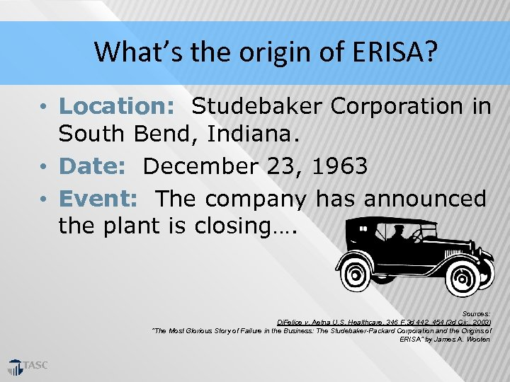 What's the origin of ERISA? • Location: Studebaker Corporation in South Bend, Indiana. •