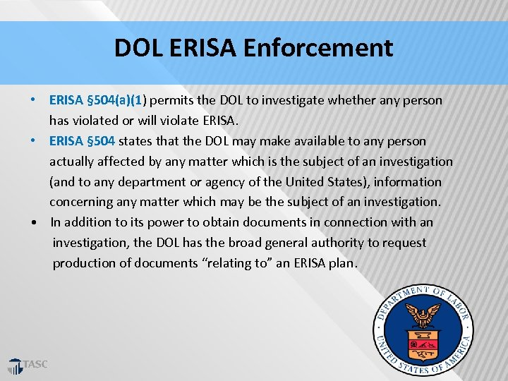 DOL ERISA Enforcement • ERISA § 504(a)(1) permits the DOL to investigate whether any