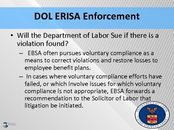 DOL ERISA Enforcement • Will the Department of Labor Sue if there is a