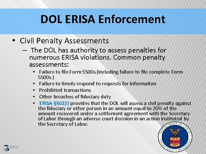 DOL ERISA Enforcement • Civil Penalty Assessments – The DOL has authority to assess