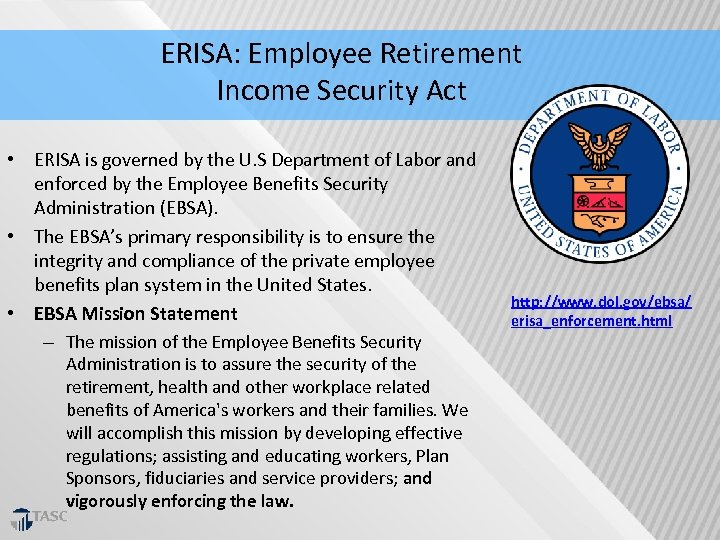 ERISA: Employee Retirement Income Security Act • ERISA is governed by the U. S