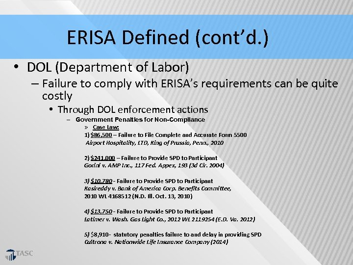 ERISA Defined (cont'd. ) • DOL (Department of Labor) – Failure to comply with