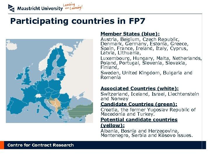 Participating countries in FP 7 Member States (blue): Austria, Belgium, Czech Republic, Denmark, Germany,