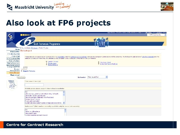 Also look at FP 6 projects Centre for Contract Research