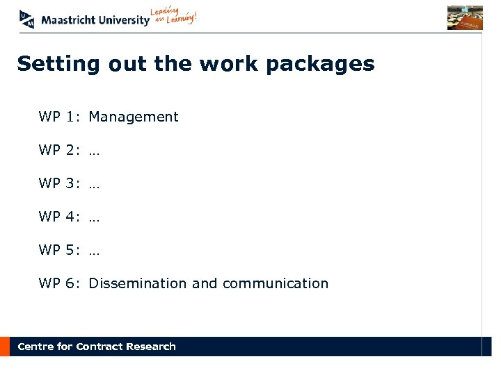 Setting out the work packages WP 1: Management WP 2: … WP 3: …