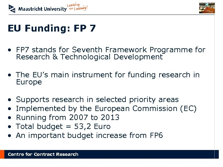 EU Funding: FP 7 • FP 7 stands for Seventh Framework Programme for Research