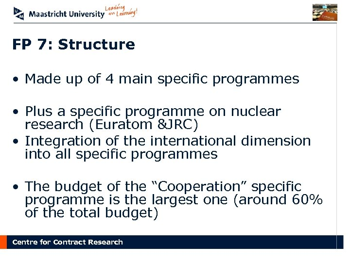 FP 7: Structure • Made up of 4 main specific programmes • Plus a