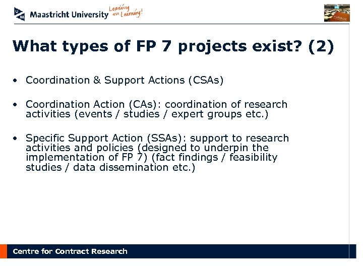 What types of FP 7 projects exist? (2) • Coordination & Support Actions (CSAs)