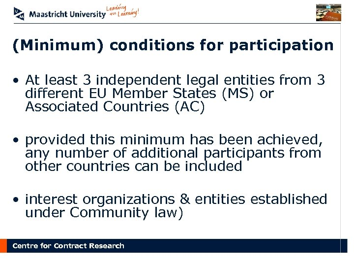 (Minimum) conditions for participation • At least 3 independent legal entities from 3 different