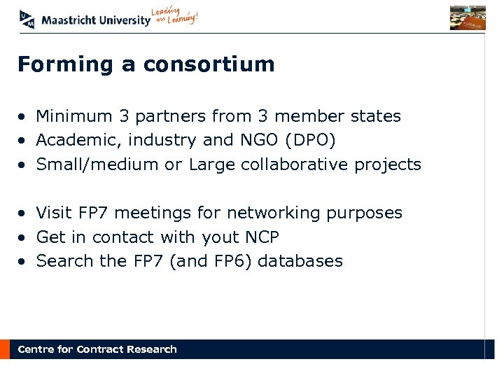 Forming a consortium • Minimum 3 partners from 3 member states • Academic, industry