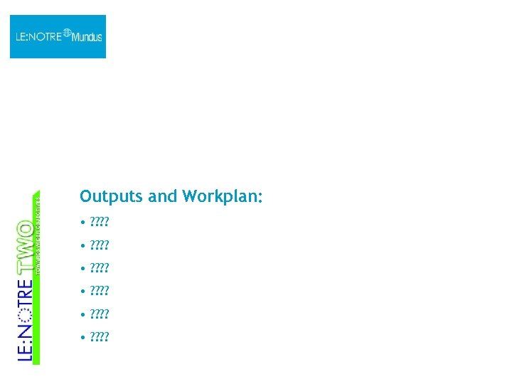 Outputs and Workplan: • ? ? ? ? • ? ? ? ?