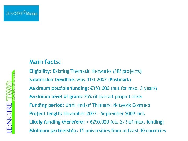Main facts: Eligibility: Existing Thematic Networks (38? projects) Submission Deadline: May 31 st 2007