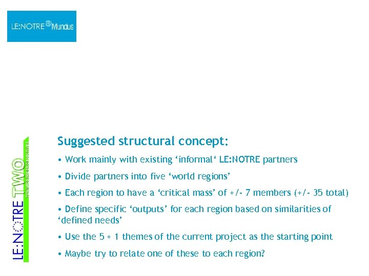 Suggested structural concept: • Work mainly with existing 'informal' LE: NOTRE partners • Divide