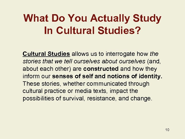 What Do You Actually Study In Cultural Studies? Cultural Studies allows us to interrogate