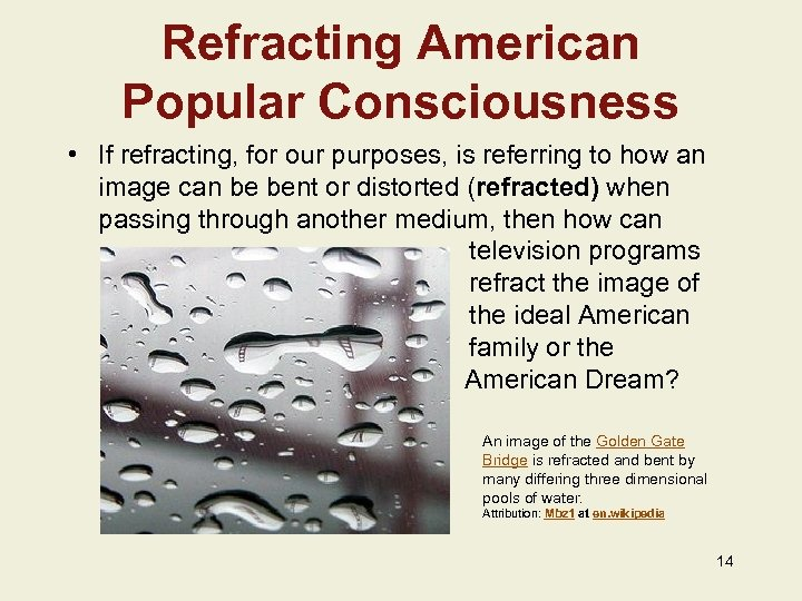Refracting American Popular Consciousness • If refracting, for our purposes, is referring to how
