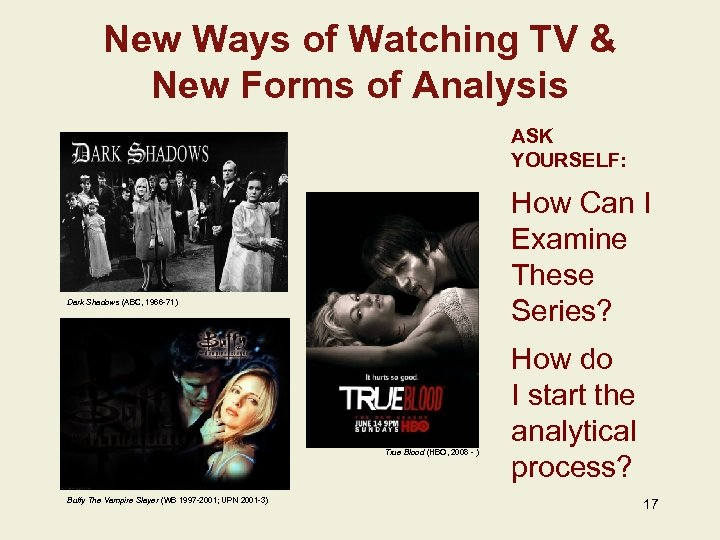 New Ways of Watching TV & New Forms of Analysis ASK YOURSELF: How Can