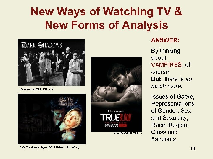 New Ways of Watching TV & New Forms of Analysis ANSWER: By thinking about
