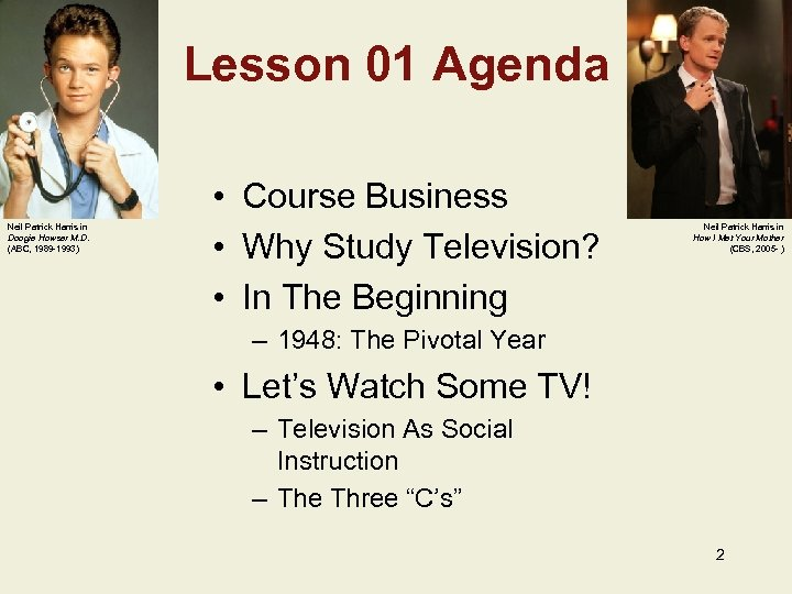 Lesson 01 Agenda Neil Patrick Harris in Doogie Howser M. D. (ABC, 1989 -1993)