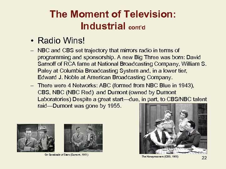 The Moment of Television: Industrial cont'd • Radio Wins! – NBC and CBS set
