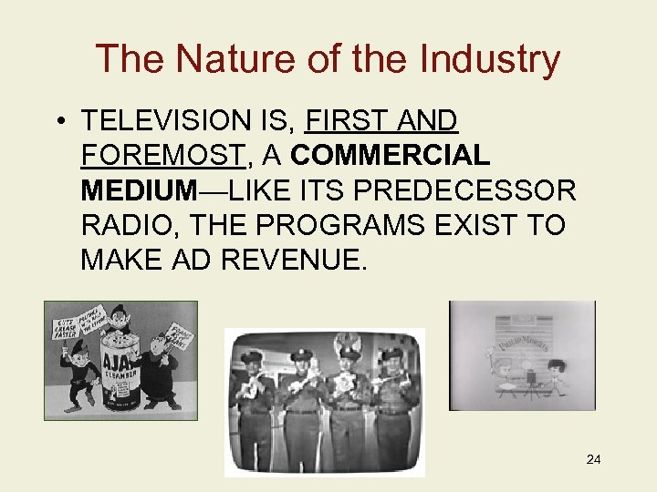 The Nature of the Industry • TELEVISION IS, FIRST AND FOREMOST, A COMMERCIAL MEDIUM—LIKE