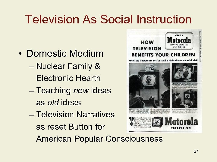 Television As Social Instruction • Domestic Medium – Nuclear Family & Electronic Hearth –
