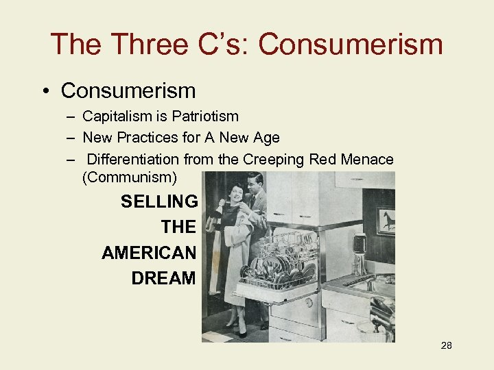 The Three C's: Consumerism • Consumerism – Capitalism is Patriotism – New Practices for