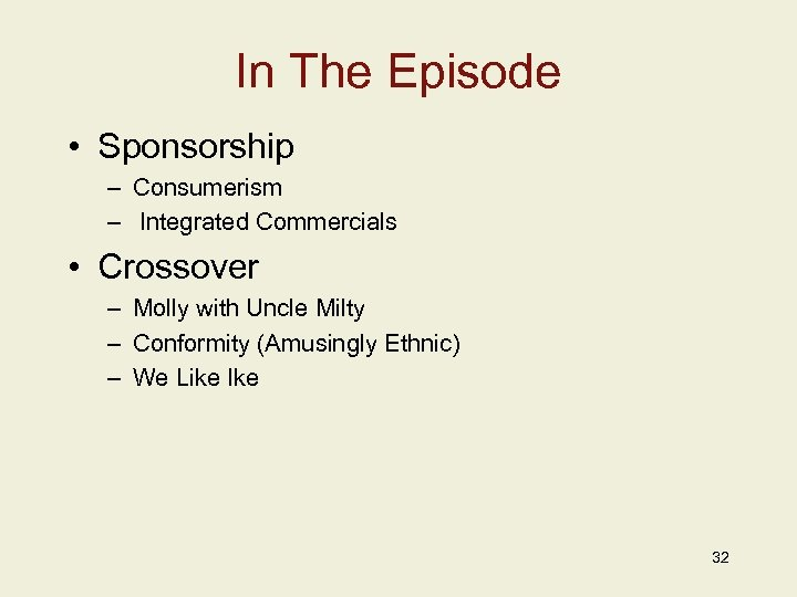 In The Episode • Sponsorship – Consumerism – Integrated Commercials • Crossover – Molly
