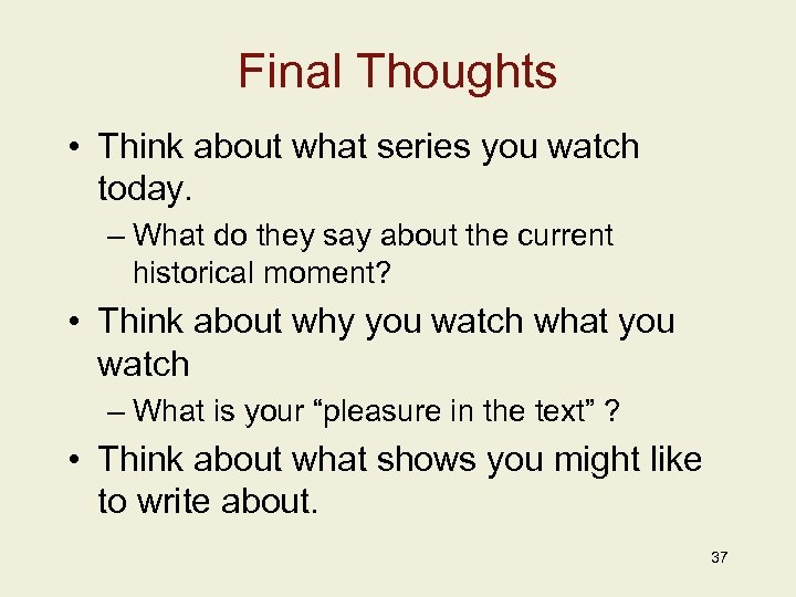 Final Thoughts • Think about what series you watch today. – What do they