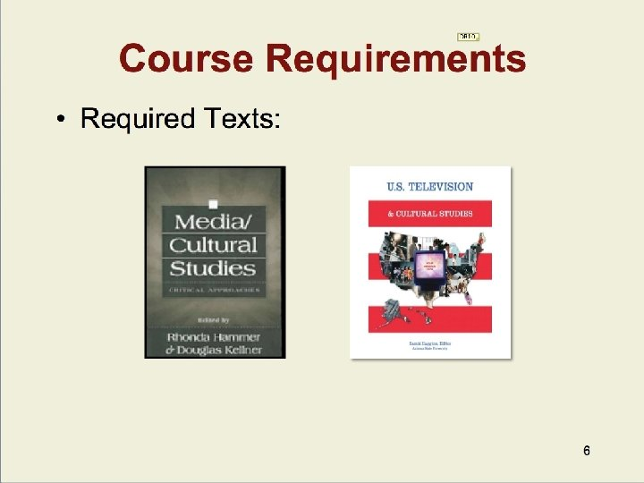 Course Requirements • Required Texts: 6