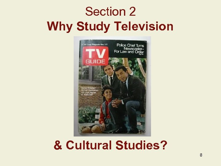 Section 2 Why Study Television Room 222 (ABC 1969 -74) & Cultural Studies? 8