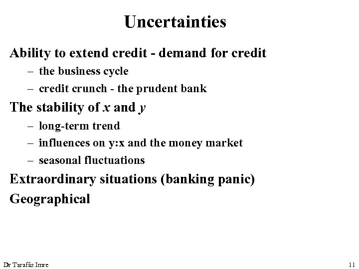Uncertainties Ability to extend credit - demand for credit – the business cycle –