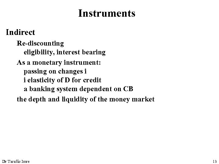 Instruments Indirect Re-discounting eligibility, interest bearing As a monetary instrument: passing on changes i