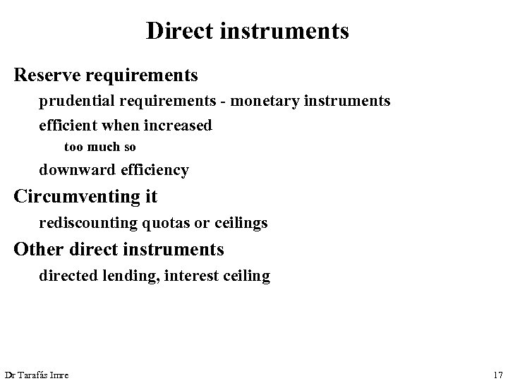 Direct instruments Reserve requirements prudential requirements - monetary instruments efficient when increased too much