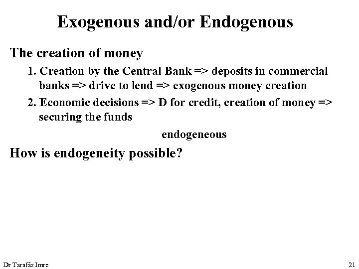 Exogenous and/or Endogenous The creation of money 1. Creation by the Central Bank =>